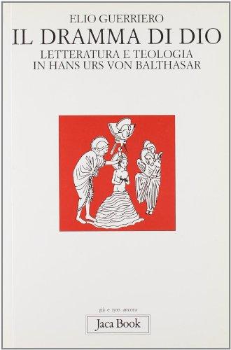 Il dramma di Dio. Letteratura e teologia in von Balthasar