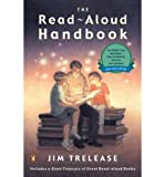 The Read-Aloud Handbook: Sixth Edition [ THE READ-ALOUD HANDBOOK: SIXTH EDITION ] by Trelease, Jim (Author) Aug-01-2006 [ Paperback ]