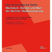 Das Hobrechtsche Berlin: Wachstum, Wandel und Wert der Berliner Stadterweiterung