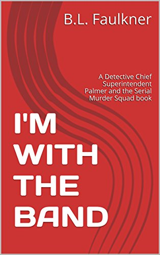 I'M WITH THE BAND: A Detective Chief Superintendent Palmer and the Serial Murder Squad book by [Faulkner, B.L.]