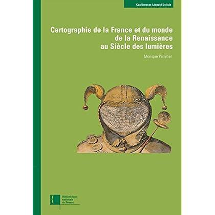 Cartographie de la France et du monde de la Renaissance au Siècle des lumières (Cartes et Plans)