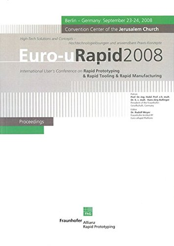 Euro-uRapid2008.: Proceedings. 9th International User\'s Conference & Exhibition on Rapid Prototyping & Rapid Tooling & Rapid Manufacturing: Berlin, September 23-24, 2008.