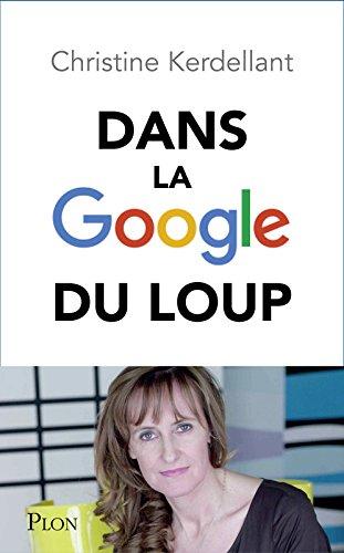 Dans la Google du loup : découvrez le monde que Google nous prépare