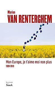 Mon Europe, je t'aime moi non plus par Marion Van Renterghem