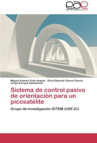 Sistema de Control Pasivo de Orientacion Para Un Picosatelite por Avila Angulo Miguel Antonio