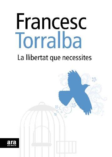 La llibertat que necesites (Sèrie A Book 98) (Catalan Edition) por Francesc Torralba