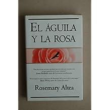 El águila y la rosa / Rosemary Altea ; [traducción de Virtudes Rodríguez]