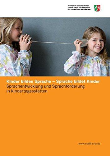 Kinder bilden Sprache - Sprache bildet Kinder: Sprachentwicklung und Sprachförderung in Kindertagesstätten