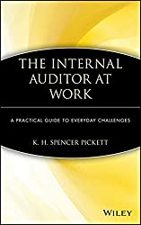 The Internal Auditor at Work: A Practical Guide to Everyday Challenges by K. H. Spencer Pickett (2003-11-27)