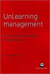 UnLearning Management: Short Stories on Modern Management