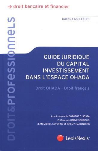 Guide juridique du capital investissement dans l'espace Ohada: Droit OHADA - Droit français par Jawad Fassi-Fehri