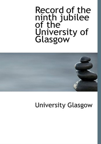 Record of the ninth jubilee of the University of Glasgow