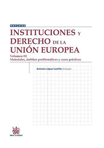 Instituciones y Derecho de la Unión Europea Volumen III (Manuales de Derecho Administrativo, Financiero e Internacional Público) por Antonio López Castillo