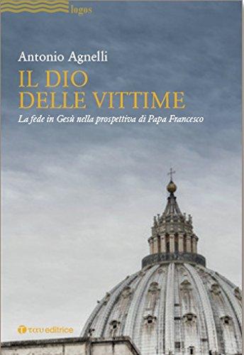 scaricare ebook gratis Il Dio delle vittime. La fede in Gesù nella prospettiva di Papa Francesco PDF Epub