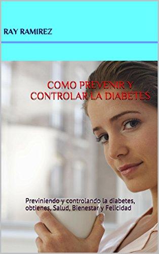 COMO PREVENIR Y CONTROLAR LA DIABETES: Previniendo y controlando  la diabetes, obtienes, Salud, Bienestar y Felicidad (JUVENTUD  DIVINO TESORO nº 1) por Ray Ramirez