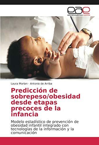 Predicci¿n de sobrepeso/obesidad desde etapas precoces de la infancia: Modelo estad¿ico de...