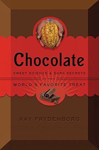 Chocolate: Sweet Science & Dark Secrets of the World's Favorite Treat por Kay Frydenborg