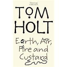 Earth, Air, Fire And Custard by Tom Holt (2006-01-19)
