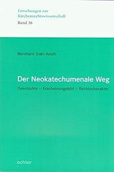 Der Neokatechumenale Weg: Geschichte - Erscheinungsbild - Rechtscharakter (Forschungen zur Kirchenrechtswissenschaft 36)
