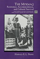 The Mi'kmaq: Resistance, Accommodation, and Cultural Survival (Case Studies in Cultural Anthropology) by Harald E. L. Prins (1996-01-02)