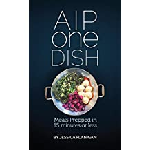 AIP One Dish: Meals Prepped in 15 Minutes or Less (English Edition)