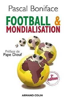 Football & mondialisation (Hors collection) par [Boniface, Pascal]