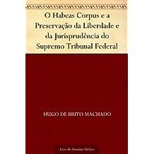 O Habeas Corpus e a Preservação da Liberdade e da Jurisprudência do Supremo Tribunal Federal (Portuguese Edition)