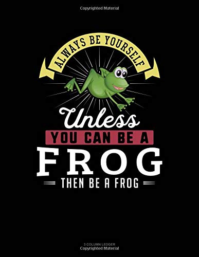 Always Be Yourself Unless You Can Be A Frog Then Be A Frog: 3 Column Ledger por Blue Cloud Novelty
