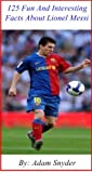 125 Fun And Interesting Facts About Lionel Messi