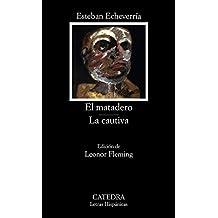 El matadero; La cautiva (Letras Hispánicas)
