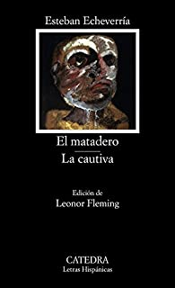 El matadero; La cautiva par Esteban Echeverria