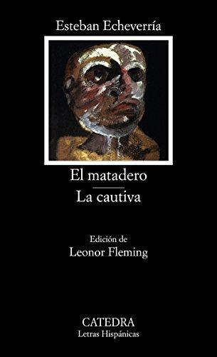 El matadero; La cautiva (Letras Hispánicas) por Esteban Echeverría