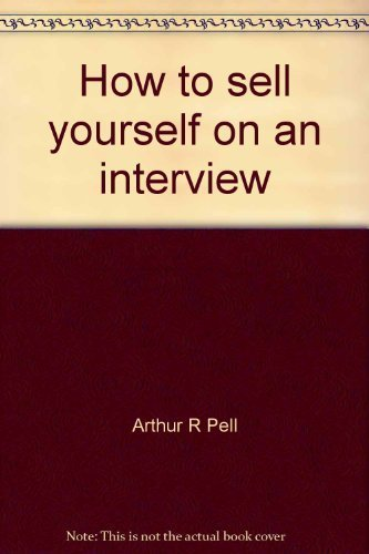 How to sell yourself on an interview [Hardcover] by Arthur R Pell
