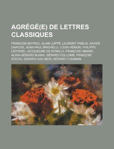 Agrege(e) de Lettres Classiques: Francois Bayrou, Alain Juppe, Laurent Fabius, Xavier Darcos, Jean-Paul Brighelli, Louis Hemon