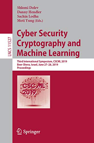 Cyber Security Cryptography and Machine Learning: Third International Symposium, CSCML 2019, Beer-Sheva, Israel, June 27-28, 2019, Proceedings (Lecture ... Science Book 11527) (English Edition)