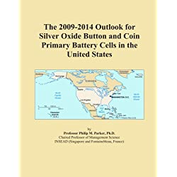 The 2009-2014 Outlook for Silver Oxide Button and Coin Primary Battery Cells in the United States