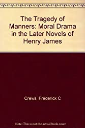 The tragedy of manners;: Moral drama in the later novels of Henry James