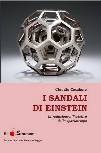 I sandali di Einstein Introduzione all'estetica dello spaziotempo