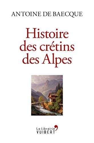 Histoire des crétins des Alpes (LA LIBRAIRIE VU) par Antoine de Baecque