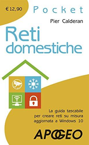 Reti domestiche. La guida tascabile per creare reti su misura aggiornata a Windows 10