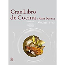 Gran libro de cocina de Alain Ducasse. Mediterráneo (Biblioteca gastronómica)