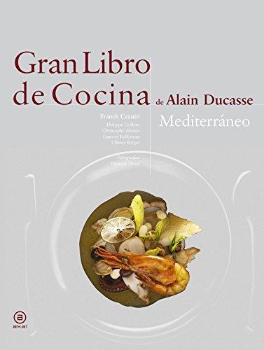 Gran libro de cocina de Alain Ducasse. Mediterráneo (Biblioteca gastronómica) por Alain Ducasse