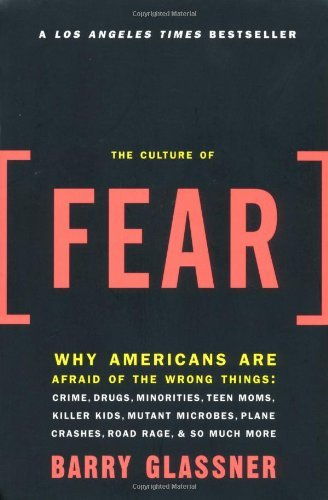 The Culture of Fear: Why Americans Are Afraid of the Wrong Things by Barry Glassner (2000-03-16)