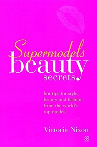 Supermodels' Beauty Secrets: Hot tips for style, beauty and fashion from the world's top models (Top Tips for Style, Beauty and Fashion) by Victoria Nixon (2002-10-24)