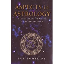 Aspects In Astrology: A Comprehensive guide to Interpretation by Sue Tompkins (2001-08-02)