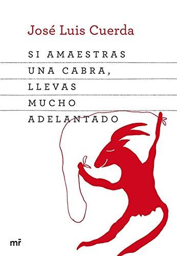 Si amaestras una cabra, llevas mucho adelantado por José Luis Cuerda