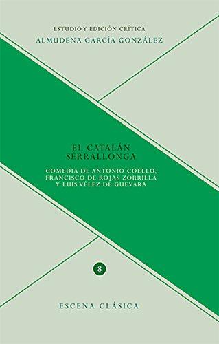 El Catalán Serrallonga: Comedia De Antonio Coello, Francisco De Rojas Zorilla Y Luis Vélez De Guevara por Antonio Coello Gratis