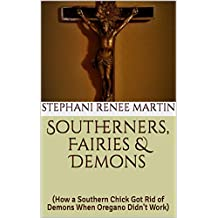 Southerners, Fairies & Demons: (How a Southern Chick Got Rid of Demons When Oregano Didn't Work) (English Edition)
