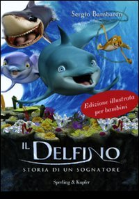 Il delfino. Storia di un sognatore. Ediz. illustrata