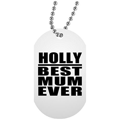 Holly Best Mum Ever - Military Dog Tag Militär Hundemarke Weiß Silberkette ID-Anhänger - Geschenk zum Geburtstag Jahrestag Muttertag Vatertag Ostern